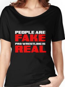 People are fake Pro Wrestling is real Women's Relaxed Fit T-Shirt