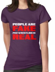 People are fake Pro Wrestling is real Womens Fitted T-Shirt