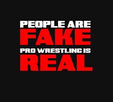 People are fake Pro Wrestling is real Unisex T-Shirt