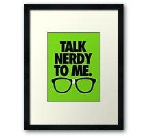TALK NERDY TO ME. Framed Print