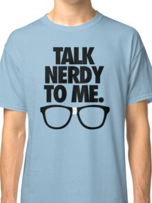 TALK NERDY TO ME. Classic T-Shirt