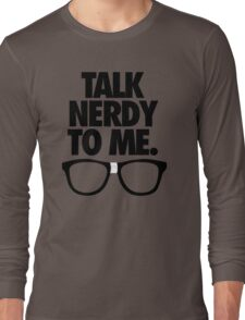 TALK NERDY TO ME. Long Sleeve T-Shirt