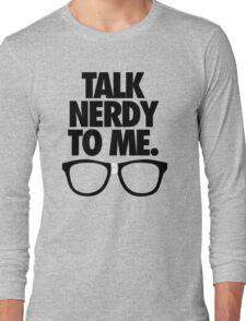 TALK NERDY TO ME. Long Sleeve T-Shirt