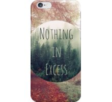 Nothing in Excess iPhone Case/Skin