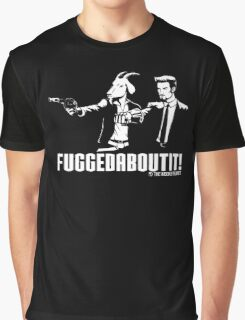 Fuggedaboutit Graphic T-Shirt
