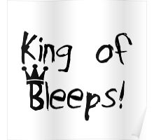 Funny Sarcasm King of Bleeps Poster