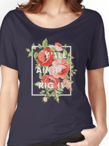 Y'all Ain't Right - Floral Typography Women's Relaxed Fit T-Shirt