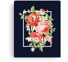 Y'all Ain't Right - Floral Typography Canvas Print