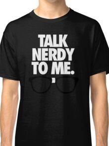 TALK NERDY TO ME. - Alternate Classic T-Shirt