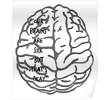 Our brains are sick but that's okay. ~ Quote Poster