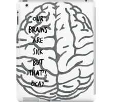 Our brains are sick but that's okay. ~ Quote iPad Case/Skin