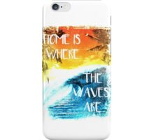 Surfing - Home is where the waves are quote iPhone Case/Skin