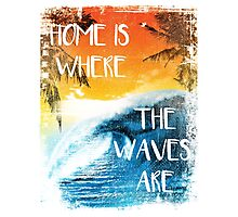 Surfing - Home is where the waves are quote Photographic Print