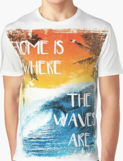 Surfing - Home is where the waves are quote Graphic T-Shirt