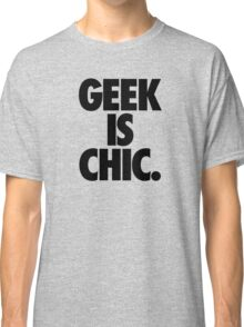 GEEK IS CHIC. Classic T-Shirt