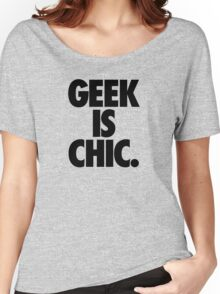 GEEK IS CHIC. Women's Relaxed Fit T-Shirt
