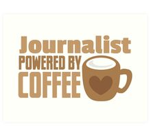 Journalist powered by coffee Art Print