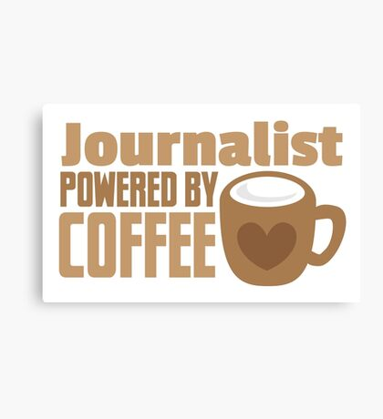 Journalist powered by coffee Canvas Print