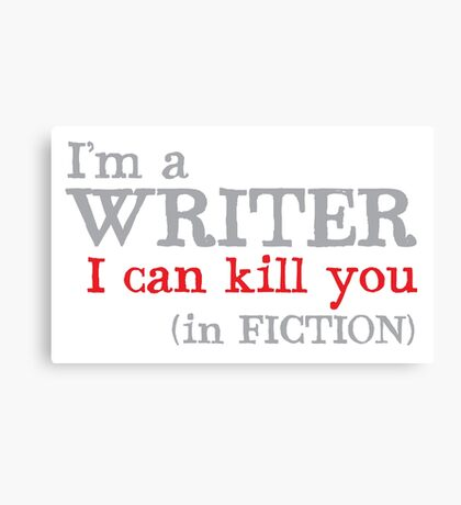 I am a writer I can KILL YOU (in fiction) Canvas Print