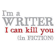 I am a writer I can KILL YOU (in fiction) Photographic Print