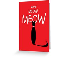 MEOW MEOW MEOW Greeting Card