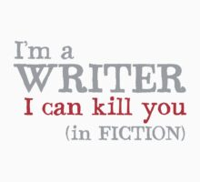 I am a writer I can KILL YOU (in fiction) One Piece - Short Sleeve