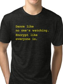 Dance Like No One's Watching Encrypt Like Everyone Is Tri-blend T-Shirt