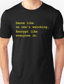 Dance Like No One's Watching Encrypt Like Everyone Is T-Shirt
