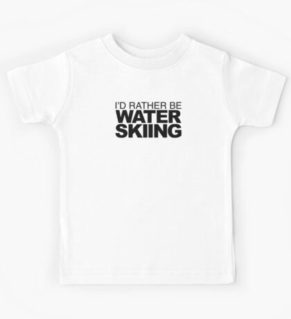 I'd rather be Water Skiing Kids Tee
