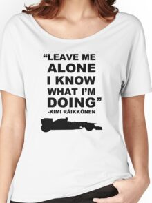 Kimi Räikkönen Leave Me Alone I know What I'm Doing T-Shirt Women's Relaxed Fit T-Shirt