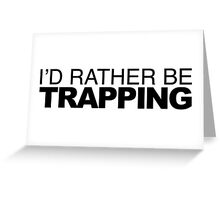 I'd rather be Trapping Greeting Card