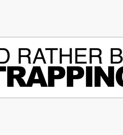 I'd rather be Trapping Sticker