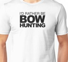 I'd rather be Bow Hunting Unisex T-Shirt