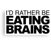 I'd rather be Eating Brains Canvas Print