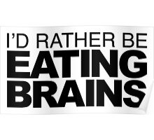 I'd rather be Eating Brains Poster
