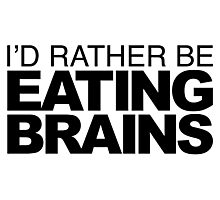 I'd rather be Eating Brains Photographic Print