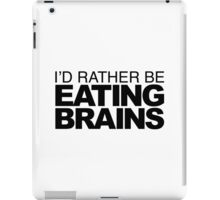 I'd rather be Eating Brains iPad Case/Skin