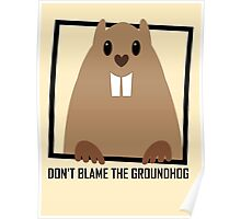 DON'T BLAME THE GROUNDHOG Poster