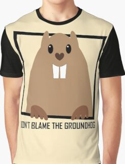 DON'T BLAME THE GROUNDHOG Graphic T-Shirt