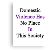 Domestic Violence Has No Place In This Society  Canvas Print