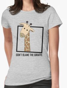 DON'T BLAME THE GIRAFFE Womens Fitted T-Shirt
