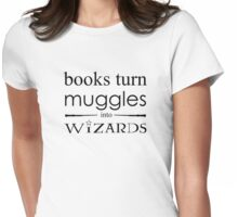 Books Turn Muggles Into Wizards Womens Fitted T-Shirt