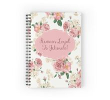 REMAIN LOYAL TO JEHOVAH! (Floral no. 2) Spiral Notebook