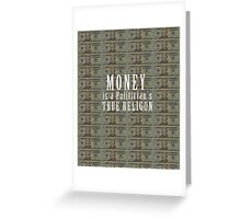 Money is a politician's true religion Greeting Card
