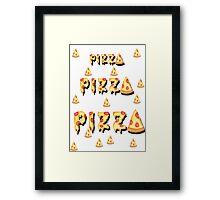 Pizza, pizza, pizza.  Framed Print