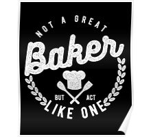 Not A Great Baker But Act Like One Poster