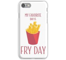 My Favorite Day Is Fry Day With French Fries iPhone Case/Skin