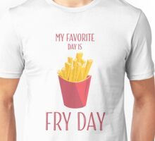 My Favorite Day Is Fry Day With French Fries Unisex T-Shirt
