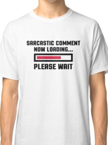 Sarcastic Comment Funny Quote Classic T-Shirt