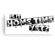 Is it home time yet? Metal Print